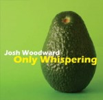Only whispering - Josh Woodward